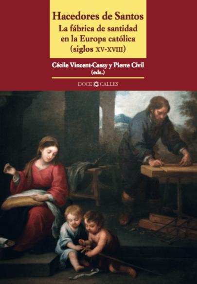 Hacedores de Santos. La fábrica de santidad en la Europa católica (siglos XV-XVIII)